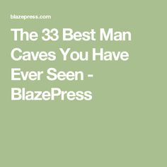 The Best Man Caves You Have Ever Seen BlazePress Home Tips - 33 best man caves ever seen