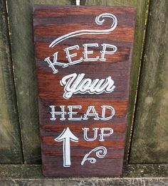 Keep Your Head Up Wood Sign    Hey, keep your head up, kid. This encouraging hand-painted sig...   Decor