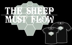 The Sheep Must Flow Shirt. Dudes, I will totally trade you some wood for your sheep. Anybody? Wood? Anybody?