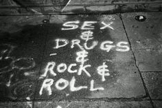 sex, drugs and rock'n roll
