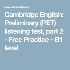 Cambridge English: Preliminary (PET) listening test, part 2 - Free Practice - level Cambridge Exams, Listening Test, Captain My Captain, Cambridge English, Multiple Choice, Language, This Or That Questions, Education, Pets