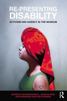 Re-Presenting Disability: Activism and Agency in the Museum - Google Boeken
