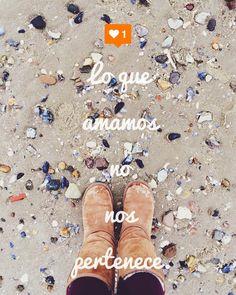 Lo que amamos no nos pertenece.