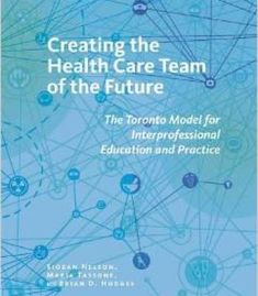 Creating The Health Care Team Of The Future: The Toronto Model For Interprofessional Education And Practice PDF