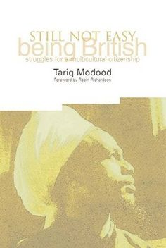 """Still not easy being British: struggles for a multicultural citizenship"" by Tariq Modood"