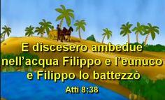 «E discesero ambedue nell'acqua, Filippo e l'eunuco; e Filippo lo battezzò» |--------> Una parola per coloro che insegnano ed hanno ricevuto il battesimo per aspersione. ...