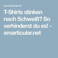 T-Shirts stinken nach Schweiß? So verhinderst du es! - smarticular.net