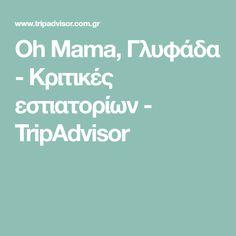 Oh Mama, Γλυφάδα - Κριτικές εστιατορίων - TripAdvisor