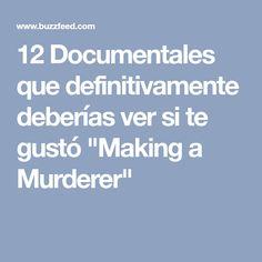 """12 Documentales que definitivamente deberías ver si te gustó """"Making a Murderer"""""""