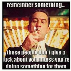 Robert De Niro in Casino. Films don't get more perfect than this! Movie Quotes, True Quotes, Words Quotes, Great Quotes, Quotes To Live By, Funny Quotes, Inspirational Quotes, Love Is Fake Quotes, Funny Humour