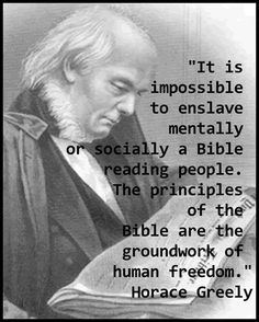"""The principles of the Bible are the groundwork of human freedom."" -Horace Greely I'm going to go out on a limb and say this could be our country's problem - not enough Bible readers. Founding Fathers Quotes, Father Quotes, Men Quotes, Wise Quotes, Quotable Quotes, Great Quotes, Inspirational Quotes, Motivational Sayings, People Quotes"