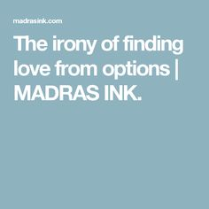 The irony of finding love from options | MADRAS INK.