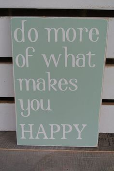 Do more of what makes you happy painted wooden sign typography art word art sea glass green home decor Painted Wooden Signs, Wood Signs, What Makes You Happy, Are You Happy, No More Drama, Green Home Decor, Pallet Art, Bathroom Art, Wood Patterns