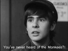 """""""You've never heard of the Monkees?!"""" (GIF)"""