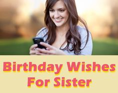 Birthday wishes and messages for sister.