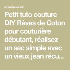 Petit tuto couture DIY Rêves de Coton pour couturière débutant, réalisez un sac simple avec un vieux jean récupéré et du simili cuir. Math Equations, Diy, Simple, Old Jeans, Tuto Sac, Couture Sac, Cotton, Projects, Bricolage