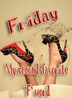 Friday ~ My Second Favorite 'F' Word