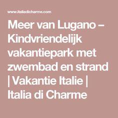 Meer van Lugano – Kindvriendelijk vakantiepark met zwembad en strand | Vakantie Italie | Italia di Charme