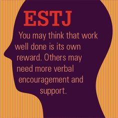 #ESTJ: You may think that work well done is its own reward. Others may need more verbal encouragement and support. #mbti #myersbriggs
