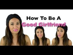 For EVERY woman to watch...  How To Be A Good Girlfriend!