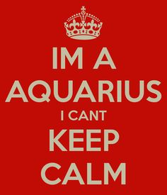 IM A AQUARIUS I CANT KEEP CALM. Another original poster design created with the Keep Calm-o-matic. Buy this design or create your own original Keep Calm design now. Aquarius And Sagittarius, Cancer And Pisces, Aquarius Traits, Aquarius Woman, Age Of Aquarius, Aquarius Art, Aquarius Birthday, My Star Sign, Zodiac Posts