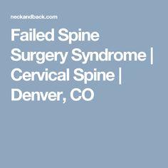 Failed Spine Surgery Syndrome   Cervical Spine   Denver, CO