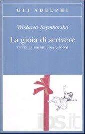 La gioia di scrivere. Tutte le poesie (1945-2009). Testo polacco a fronte - BELLISSIMO!