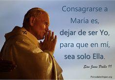 #REFLEXIONES   #FRASESCATOLICAS    Consagrarse a María es, dejar de ser yo para que en mí, sea solo Ella...San Juan Pablo I
