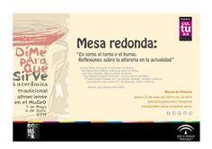 """Mesa redonda: """"En torno al torno y el horno.  Reflexiones sobre la alfarería en la actualidad""""  Jueves 22 de mayo de 2014 a las 20:00 h Sala de Exposiciones Temporal del Museo de Almería"""