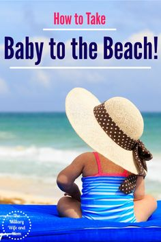Taking the baby to the beach is easier than you might think, and there are several things that can help make your experience more enjoyable for the whole family.