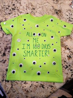 All Eye's On Me I'm 100 Days Smarter...Jude's 100th Day of School t-shirt made with 100 wiggly eyes front & back. :)