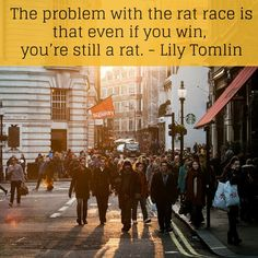 The problem with the rat race is that even if you win, you're still a rat. ~ Lily Tomlin #RatRaceQuote #LifeQuote