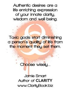 Clarity: Toxic Goals and Authentic Desires (by Jamie Smart) ♯Clarity ♯InnateThinking Choose Wisely, Life Coaching, Little Books, Clarity, Insight, Author, Wisdom, Goals, In This Moment