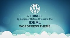 5 THINGS TO CONSIDER BEFORE CHOOSING THE IDEAL WORDPRESS THEME