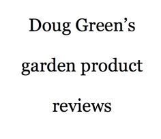 I tell it like it is for a whole bunch of products.  Here's the link:  http://www.douggreensgarden.com/garden-product-reviews.html