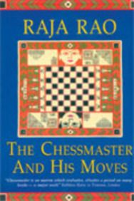 The Chessmaster and His Moves: by Raja Rao Featured in: 50 Writers, 50 Books - The Best of Indian Fiction. Harper-Collins India.
