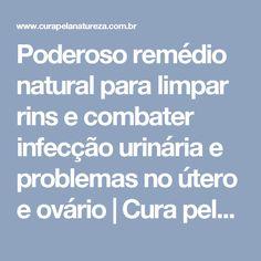 Poderoso remédio natural para limpar rins e combater infecção urinária e problemas no útero e ovário | Cura pela Natureza