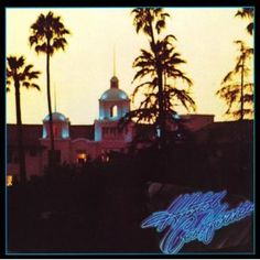 Hotel California, one of my all time favorites