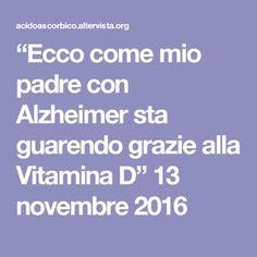 """""""Ecco come mio padre con Alzheimer sta guarendo grazie alla Vitamina D"""" 13 novembre 2016"""