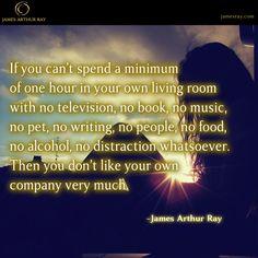 Do you like your own company?  #Blog #Turnaround #Productivity #JamesArthurRay #Success #LIVEBIG #Motivation http://jamesray.com/awaken-the-titan-james-arthur-ray/