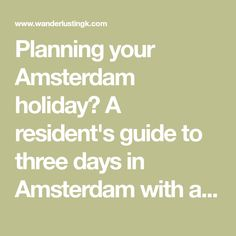 Planning your Amsterdam holiday? A resident's guide to three days in Amsterdam with a complete Amsterdam itinerary for three days with a map. This complete Amsterdam travel guide includes insider tips for the best things to do and eat in Amsterdam.