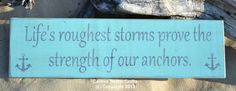Beach Decor  Anchor Decor  Beach Sign Theme  Lifes Roughest Storms Prove the Strength Of Our Anchors Wood Signs Plaque Inspirational Graduation Gift