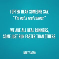 We are all real runners, some just run faster than others!