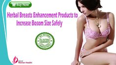 Herbal Breasts Enhancement Products  You can find more details about the herbal breasts enhancement products at  https://www.naturalwomenhealth.com/herbal-breast-enlargement-pills-products.htm  Dear friend, in this video we are going to discuss about the