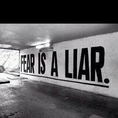 """FEAR IS A LIAR"""