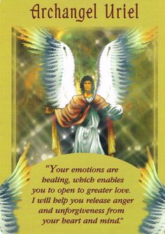 "January 17, 2015 – Card Reading – ARCHANGEL URIEL – ""Your emotions are healing, which enables you to open to greater love. I will help you release anger and forgiveness from your heart and mind."" – from Messages from Your Angels by Doreen Virtue. To read whole message, visit my website:  CCF20150117_00001"