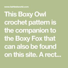 This Boxy Owl crochet pattern is the companion to the Boxy Fox that can also be found on this site. A rectangular bottom gives it the boxy shape.