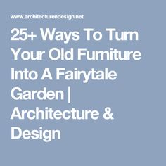 25+ Ways To Turn Your Old Furniture Into A Fairytale Garden | Architecture & Design