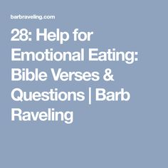 28: Help for Emotional Eating: Bible Verses & Questions | Barb Raveling