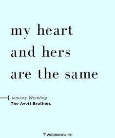 """My heart and hers are the same"" - The Avett Brothers"